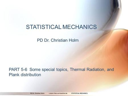 STATISTICAL MECHANICS PD Dr. Christian Holm PART 5-6 Some special topics, Thermal Radiation, and Plank distribution.