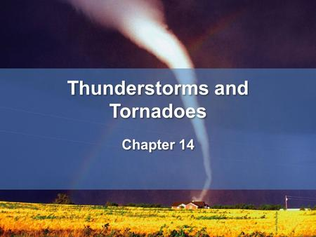 Thunderstorms and Tornadoes Chapter 14. Thunderstorm: A storm containing lightning and thunder. Convective storms Warm, moist air starts moving upwards.
