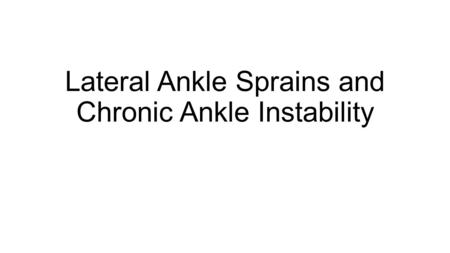 Lateral Ankle Sprains and Chronic Ankle Instability.
