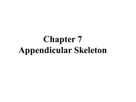 Chapter 7 Appendicular Skeleton. Copyright © 2006 Pearson Education, Inc., publishing as Benjamin Cummings The Upper Limb  The upper limb consists of.