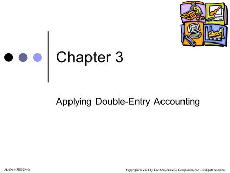 Copyright © 2011 by The McGraw-Hill Companies, Inc. All rights reserved. McGraw-Hill/Irwin Chapter 3 Applying Double-Entry Accounting.
