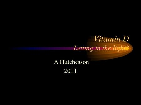 Vitamin D Letting in the light? A Hutchesson 2011.