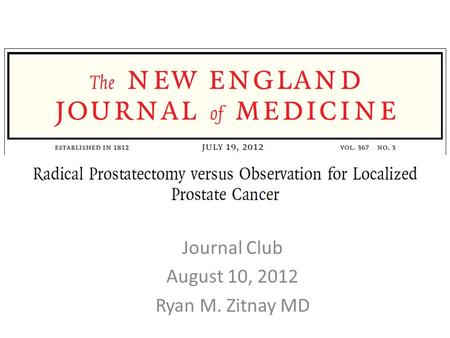 Journal Club August 10, 2012 Ryan M. Zitnay MD. Case 71 y/o male veteran w PMH CAD s/p MI, HTN, HL, constipation Followed by urology for rising PSA x.