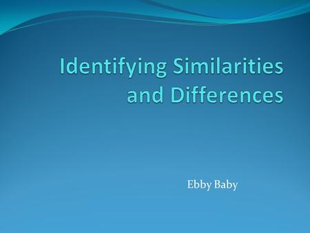 Ebby Baby. Identifying similarities and differences is an instructional strategy that researchers say is basic to human thought. The average effect size.