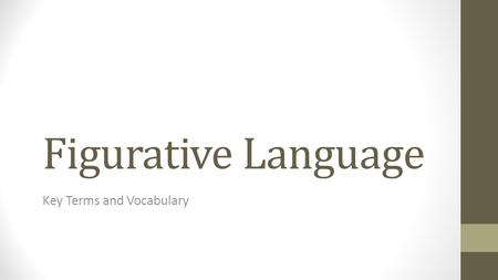 Figurative Language Key Terms and Vocabulary. Objectives By the time you finish taking notes on this presentation, you should understand the definitions.