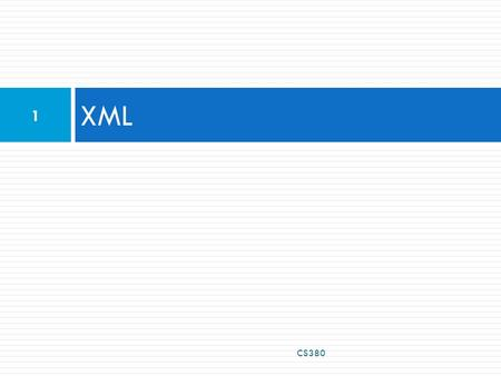 XML CS380 1. What is XML?  XML: a skeleton for creating markup languages  you already know it!  syntax is identical to XHTML's: content  languages.