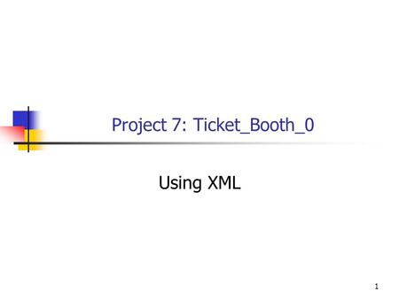 1 Project 7: Ticket_Booth_0 Using XML. 2 Ticket Booth 0 Base Level 0 of the real Ticket Booth program. Gets information for a single venue from an XML.
