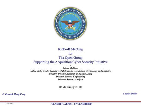 Date Page-1 CLASSIFICATION – UNCLASSIFIED Kick-off Meeting for The Open Group Supporting the Acquisition Cyber Security Initiative ~ Kristen Baldwin Office.
