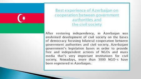 Best experience of Azerbaijan on cooperation between government authorities and the civil society After restoring independency, in Azerbaijan was enshrined.