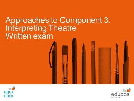 Approaches to Component 3: Interpreting Theatre Written exam.