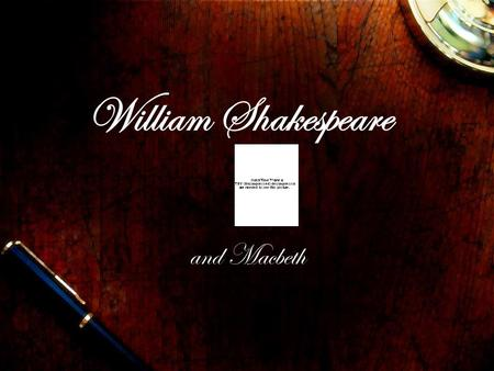 William Shakespeare and Macbeth. William Shakespeare 23, 1564 Died April 23, 1616 Born in Stratford upon Avon, England Married Anne Hathaway.