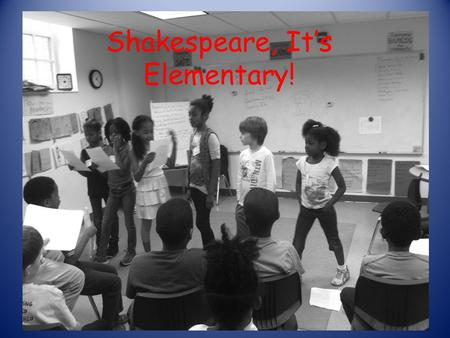 Shakespeare, It's Elementary!. Folger Shakespeare Library Education presents Shakespeare, It's Elementary! The Practical Why and How of Teaching Shakespeare.