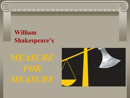 MEASURE FOR MEASURE William Shakespeare's. A Level Literature M4M lesson 2 By William Shakespeare Task objective: To identify the genre of the play Learning.