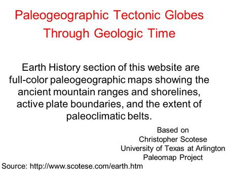 Based on Christopher Scotese University of Texas at Arlington Paleomap Project Paleogeographic Tectonic Globes Through Geologic Time Earth History section.