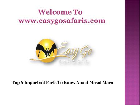 Welcome To  Top 6 Important Facts To Know About Masai Mara.