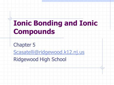 Ionic Bonding and Ionic Compounds Chapter 5 Ridgewood High School.