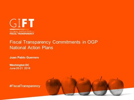 Fiscal Transparency Commitments in OGP National Action Plans Juan Pablo Guerrero #FiscalTransparency Washington DC June 20-21 2016.