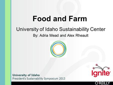 Food and Farm University of Idaho Sustainability Center By: Adria Mead and Alex Rheault University of Idaho President's Sustainability Symposium 2013.