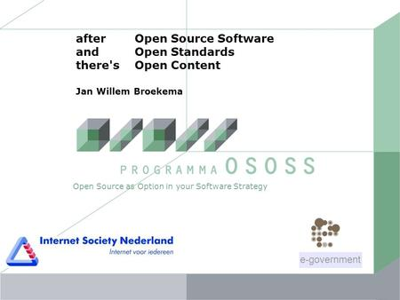AfterOpen Source Software and Open Standards there's Open Content Jan Willem Broekema Open Source as Option in your Software Strategy e-government.