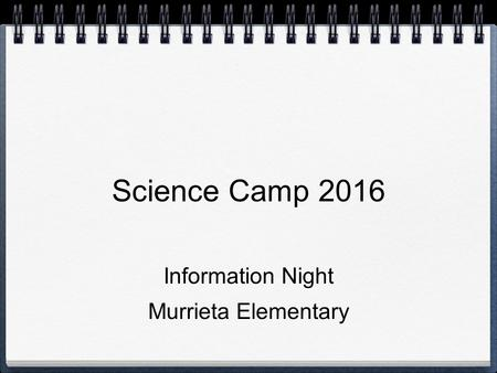 Science Camp 2016 Information Night Murrieta Elementary.