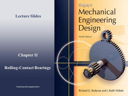 Chapter 11 Rolling-Contact Bearings Lecture Slides The McGraw-Hill Companies © 2012.
