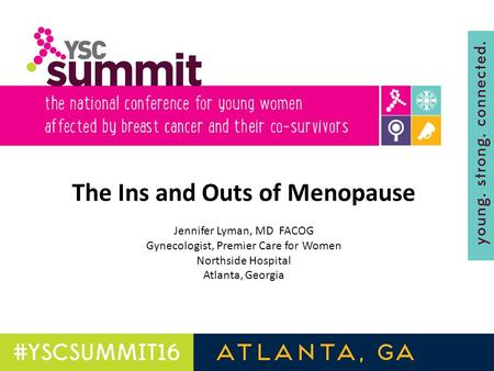 The Ins and Outs of Menopause Jennifer Lyman, MD FACOG Gynecologist, Premier Care for Women Northside Hospital Atlanta, Georgia.