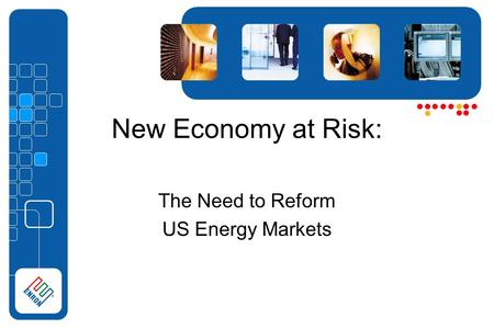 New Economy at Risk: The Need to Reform US Energy Markets.