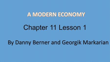 Chapter 11 Lesson 1 By Danny Berner and Georgik Markarian.