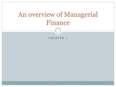 chapter 1 overview of financial management Chapter 1 introduction to financial management what is finance goals of the corporation conflicts between managers and shareholders stock prices and.