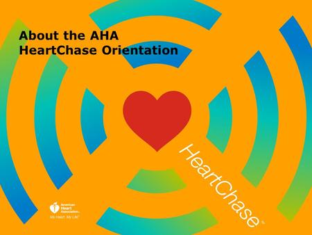 About the AHA HeartChase Orientation. A Healthier 2014: Putting The Pieces Together To Get Us There.