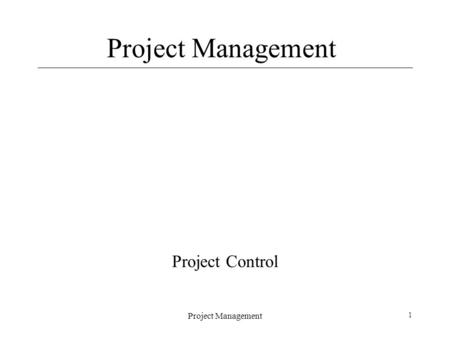 Project Management 1 Project Control. Project Management 2 Topics Project Control Status Reporting Earned Value Analysis.