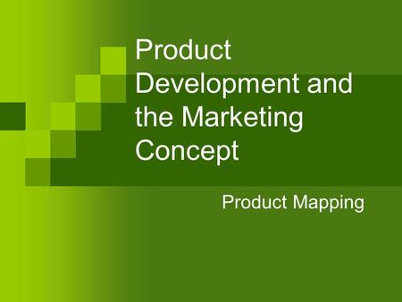 Product Development and the Marketing Concept Product Mapping.