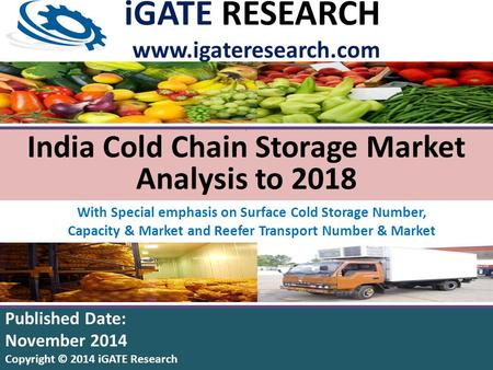 India Cold Chain Storage Market Analysis to 2018 With Special emphasis on Surface Cold Storage Number, Capacity & Market and Reefer Transport Number &