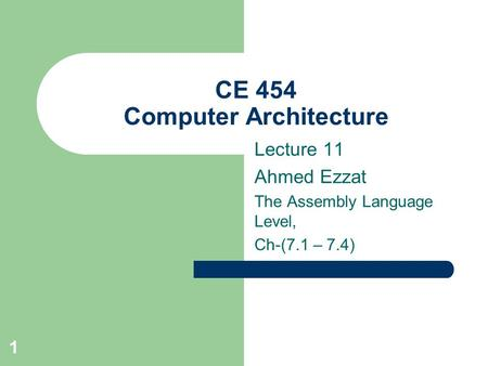 1 CE 454 Computer Architecture Lecture 11 Ahmed Ezzat The Assembly Language Level, Ch-(7.1 – 7.4)