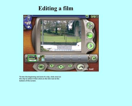 Editing a film To trim the beginning and end of a clip, click once on the clip to select it then click on the trim tool at the bottom of the screen. Trim.