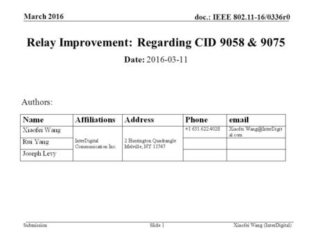 Submission doc.: IEEE 802.11-16/0336r0 March 2016 Xiaofei Wang (InterDigital)Slide 1 Relay Improvement: Regarding CID 9058 & 9075 Date: 2016-03-11 Authors: