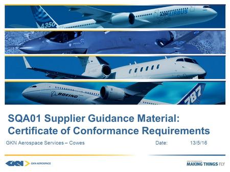 SQA01 Supplier Guidance Material: Certificate of Conformance Requirements GKN Aerospace Services – CowesDate:13/5/16.