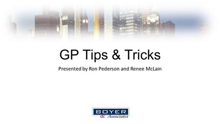GP Tips & Tricks Presented by Ron Pederson and Renee McLain.