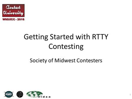 W9DXCC - 2016 Getting Started with RTTY Contesting Society of Midwest Contesters 1.