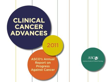 Clinical Cancer Advances 2011 ASCO's seventh annual Clinical Cancer Advances report identifies this year's most significant clinical.