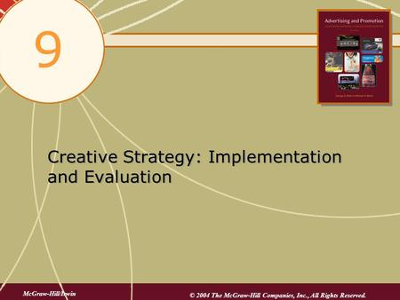 Creative Strategy: Implementation and Evaluation 9 McGraw-Hill/Irwin © 2004 The McGraw-Hill Companies, Inc., All Rights Reserved.