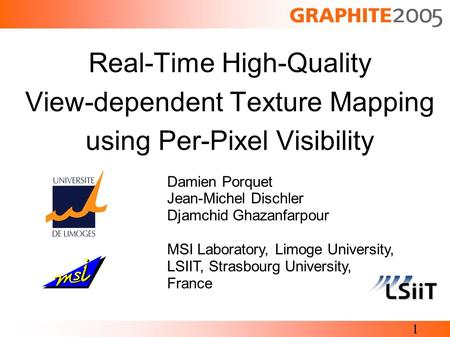 1 Real-Time High-Quality View-dependent Texture Mapping using Per-Pixel Visibility Damien Porquet Jean-Michel Dischler Djamchid Ghazanfarpour MSI Laboratory,
