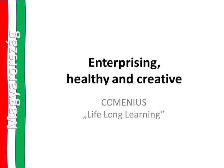 "Enterprising, healthy and creative COMENIUS ""Life Long Learning"""
