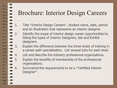 "Brochure: Interior Design Careers 1.Title "" Interior Design Careers "", student name, date, period and an illustration that represents an interior designer."
