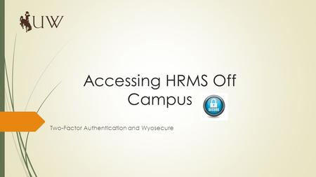 Accessing HRMS Off Campus Two-Factor Authentication and Wyosecure.