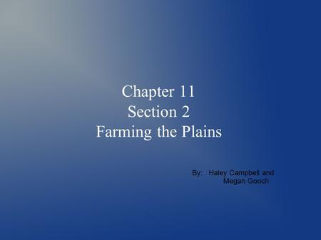 Chapter 11 Section 2 Farming the Plains By: Haley Campbell and Megan Gooch.