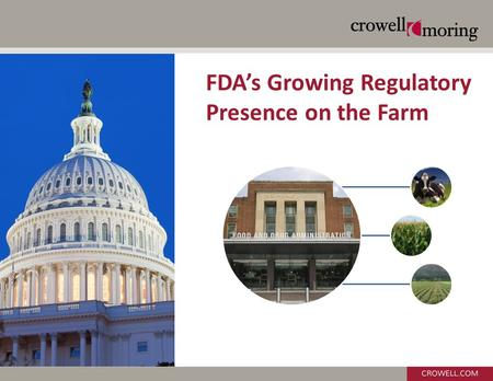 FDA's Growing Regulatory Presence on the Farm. FSMA, Preventive Controls and FDA Enforcement.