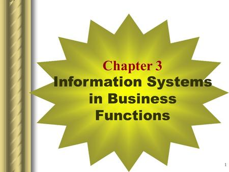 1 Chapter 3 Information Systems in Business Functions.