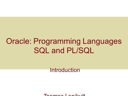 Oracle: Programming Languages <strong>SQL</strong> and PL/<strong>SQL</strong> Introduction Toomas Lepikult