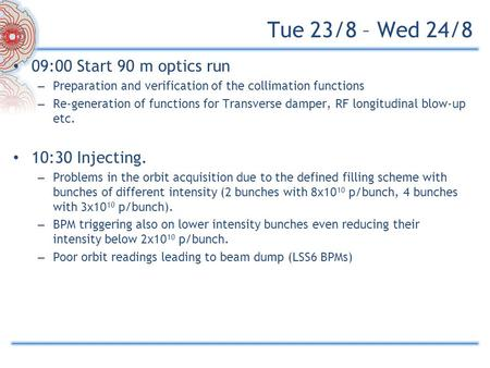 Tue 23/8 – Wed 24/8 09:00 Start 90 m optics run – Preparation and verification of the collimation functions – Re-generation of functions for Transverse.